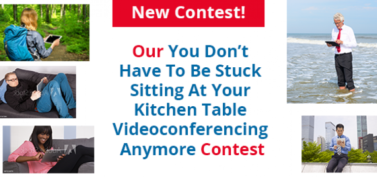 Our You Don't  Have To Be Stuck  Sitting At Your  Kitchen Table  Videoconferencing  Anymore Contest